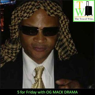5 For Friday with OG Mack Drama