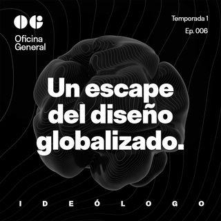 Ideólogo: Un escape del diseño globalizado.