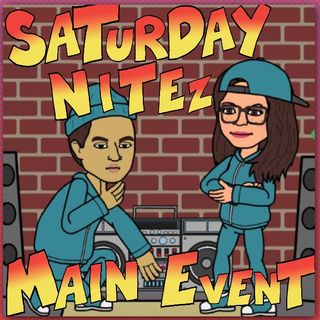 #SaturdayNitezMainEVENT