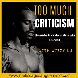 Too Much Criticism!