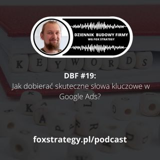 DBF #19: Jak dobierać skuteczne słowa kluczowe w Google Ads [MARKETING]