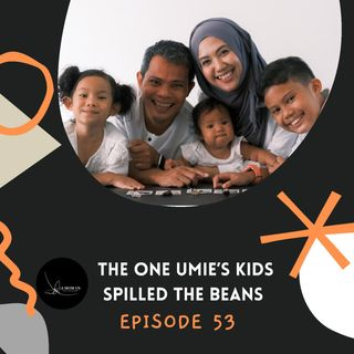 Episode 53: The One Umie's Kids Spilled The Beans