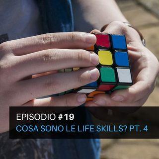 Episodio#19 - Cosa sono le life skills? Pt. 4