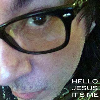 Episode #7 - Hello Jesus It's Me