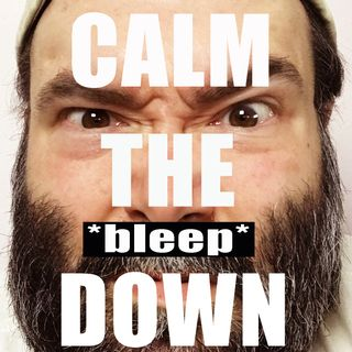 Welcome To Calm The Bleep Down