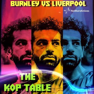 The Kop Table Podcast - Burnley (A) Preview