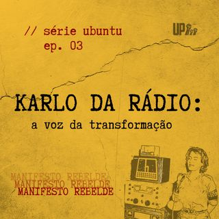 03 Série UBUNTU - Karlo da Rádio: a voz da transformação