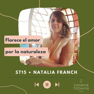 ST15 • Florece el amor por la naturaleza con Natalia Franch