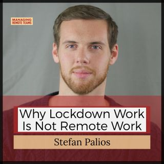 Why lockdown work is not remote work with Stefan Palios (pt1)