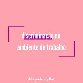 ep #06 - discriminação no ambiente de trabalho