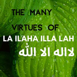 (Class #3) The Many Virtues of La ilaha illa lah - Ustaadth Abu Muhammad Al-Maghribi