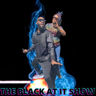 The Black at it Show Ep4