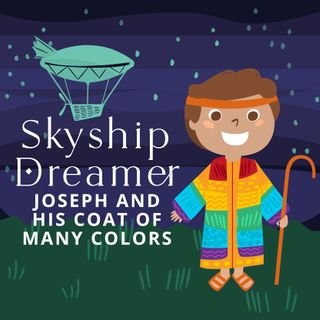 Skyship Dreamer- Joseph & His Many Colors