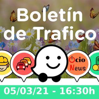 Boletín de trafico - 05/03/21 - 16:30h