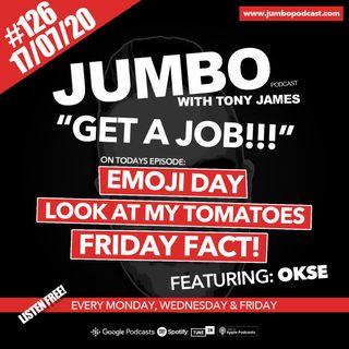 Jumbo Ep:126 - 17.07.20 - Get A Job!