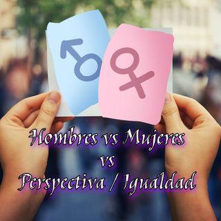 Hombre vs Mujer vs Perspectiva/Igualdad (S2-Ep013)