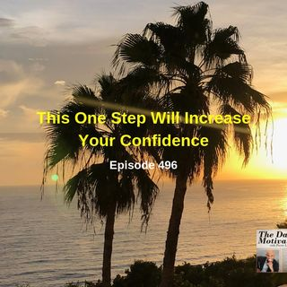 This One Step Will Increase Your Confidence.  Episode #496