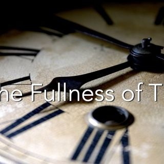 In the Fulness of Time