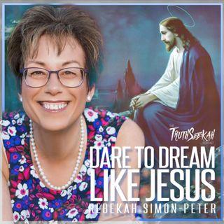 DARE To Dream Like Jesus | Rebekah Simon-Peter