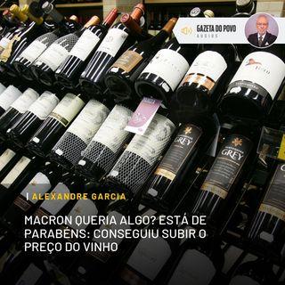 Macron queria algo? Está de parabéns: conseguiu subir o preço do vinho