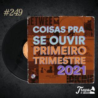 Troca o Disco #249: Coisas pra se ouvir - Primeiro Trimestre 2021