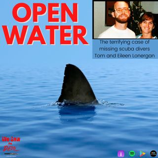 Open Water: The Tragic Disappearance of Divers Tom & Eileen Lonergan