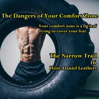 The Dangers of Your Comfort Zone - 16 - The Narrow Trail