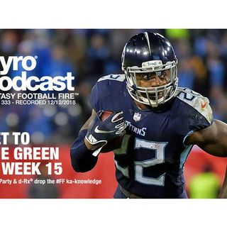 Fantasy Football Fire - Pyro Podcast Show 333 - Get To The Green In Week 15