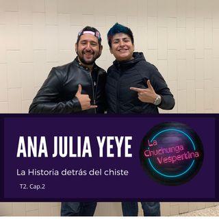 T2 Ep.2.- Ana Julia Yeyé