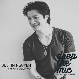 Drop The Mic - S2 Ep15: Dustin Nguyen, Actor/Director