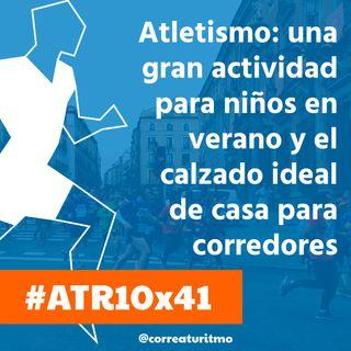 ATR 10x41 - Atletismo: una gran actividad para niños en verano; el calzado ideal de casa para corredores