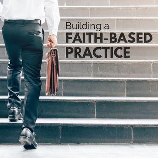 Building a Faith-Based Practice