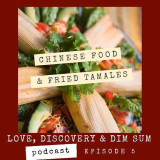Ep 5 Chinese Food and Fried Tamales