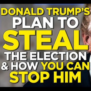 Ep. 981 | Donald Trump's Plan to Steal Democracy