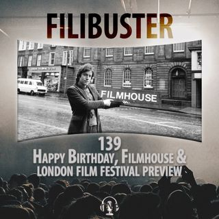 139 - Happy Birthday, Filmhouse & London Film Festival Preview