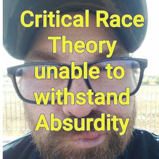 Ciritical Race Theory Fails The ABSURDITY TEST P1