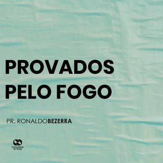 PROVADOS PELO FOGO // pr. Ronaldo Bezerra