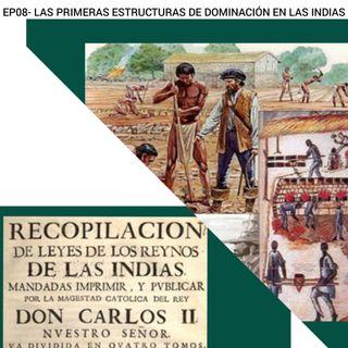 EP08- Las Primeras Estructuras de Dominación en las Indias.