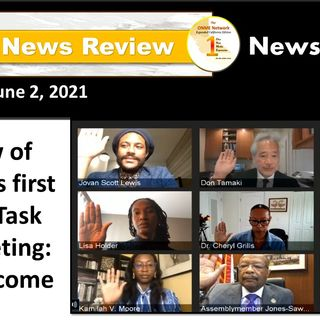 News Too Real 6-2-21:  CA Reparations Task Force elects chair, vice chair at first meeting followed by a review of duties