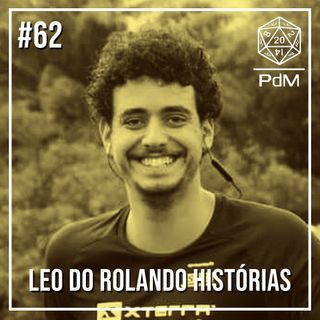 Podcast de Mesa #62 - Leo do Rolando Histórias