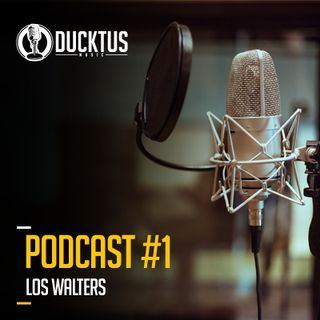Podcast #1 Ducktus - Los Walters