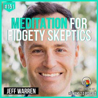 151: Jeff Warren | Meditation for Fidgety Skeptics & ADD