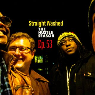 The Hustle Season:  Ep. 53 Straight Washed