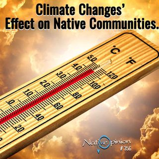 """Episode 356 """"Climate Changes' Effect on Native Communities."""""""