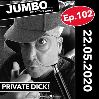 Jumbo Ep:102 - 22.05.20 - Private Dick!