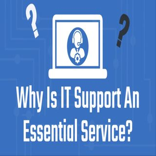 Why Is IT Support An Essential Service?