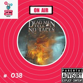Meeples & Nipples Podcast # 038 - Direto da Mesa - Dead Men Tell no Tales