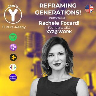 """Reframing Generations"" with Rachele Focardi - XYZ@WORK [Future-Ready]"