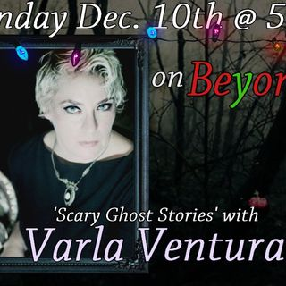 'Scary Ghost Stories' w/ Varla Ventura  Dec. 10/17