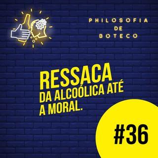 #36 - Ressaca (Da Alcoólica Até A Moral)